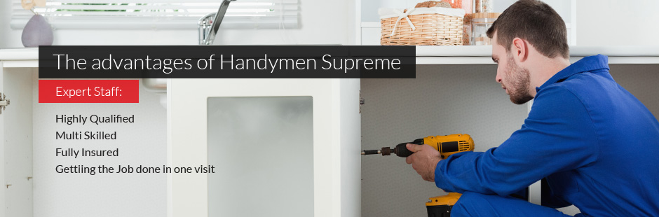 The advantages of Handymen Supreme: expert staff, highly qualified, multi skilled, fully insured, getting the job done in one visit